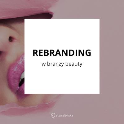 Przygotuj się na zmiany, czyli o rebrandingu marki